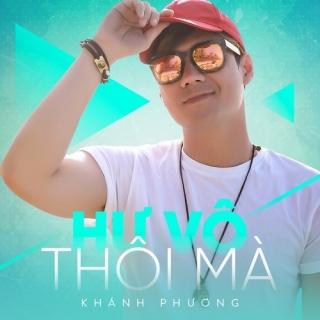 Hư Vô Thôi Mà (Single) - Khánh Phương
