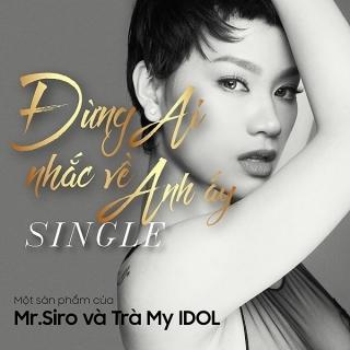 Đừng Ai Nhắc Về Anh Ấy (Single) - Trà My Idol