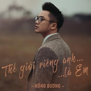 Thế Giới Riêng Anh Là Em (Single) - Hồng Dương