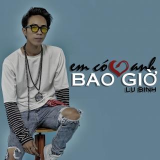 Em Có Yêu Anh Bao Giờ (Single) - Lữ Bình