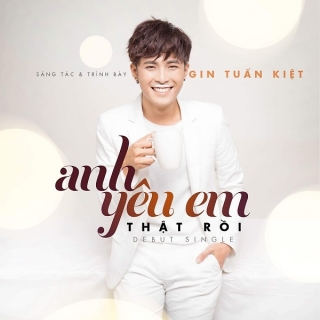 Anh Yêu Em Thật Rồi (Single) - Gin Tuấn Kiệt
