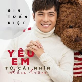 Yêu Em Từ Cái Nhìn Đầu Tiên (Single) - Gin Tuấn Kiệt