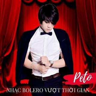 Nhạc Bolero Vượt Thời Gian - Peto
