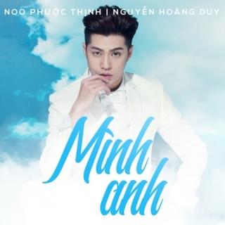 Mình Anh (Single) - Nguyễn Hoàng Duy, Noo Phước Thịnh