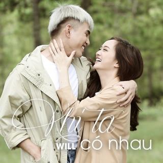 Khi Ta Có Nhau (Single) - Will (365)