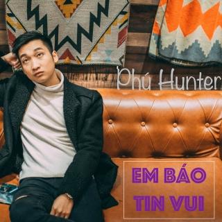 Em Báo Tin Vui (Single) - Phú Hunter