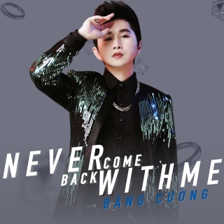 Never Come Back With Me (Single) - Bằng Cường