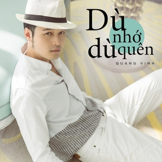 Dù Nhớ Dù Quên (Single) - Quang Vinh