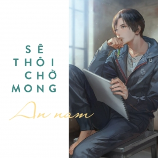 Sẽ Thôi Mong Chờ (Single) - An Nam