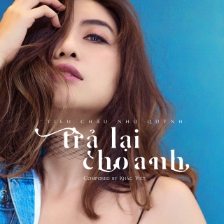Trả Lại Cho Anh (Single) - Tiêu Châu Như Quỳnh