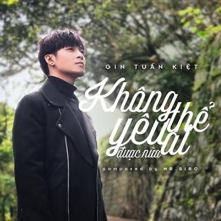 Không Thể Yêu Ai Được Nữa (Single) - Gin Tuấn Kiệt