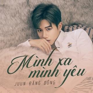 Mình Xa Mình Yêu (Single) - Juun Đăng Dũng