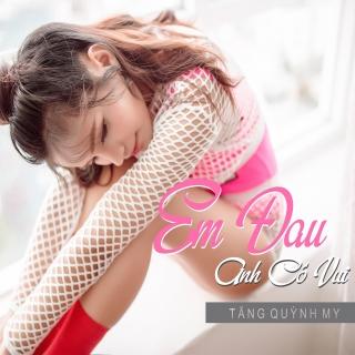 Em Đau Anh Có Vui (Single) - Tăng Quỳnh My