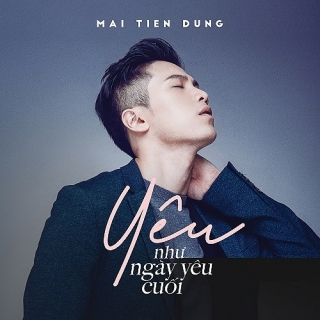 Yêu Như Ngày Yêu Cuối (Single) - Mai Tiến Dũng