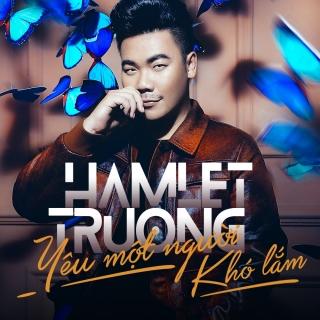 Yêu Một Người Khó Lắm (Single) - Hamlet Trương