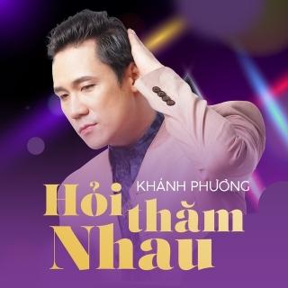 Hỏi Thăm Nhau (Single) - Khánh Phương
