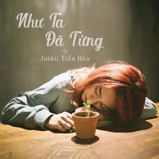 Như Ta Đã Từng (Single) - Junkii Trần Hòa
