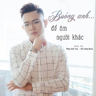 Buông Anh Để Ôm Người Khác (Single) - Đăng Quang