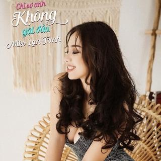 Chỉ Sợ Anh Không Gật Đầu (Single) - Miko Lan Trinh