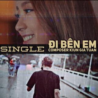 Đi Bên Em (Single) - Kiun Gia Tuấn