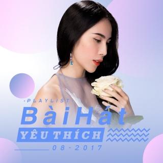 Bài Hát Yêu Thích Tháng 08/2017 - Various  Artists
