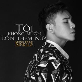 Tôi Không Muốn Lớn Thêm Nữa (Single) - Đông Hùng