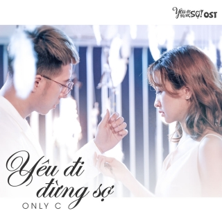 Yêu Đi Đừng Sợ (Yêu Đi, Đừng Sợ OST) - Only C
