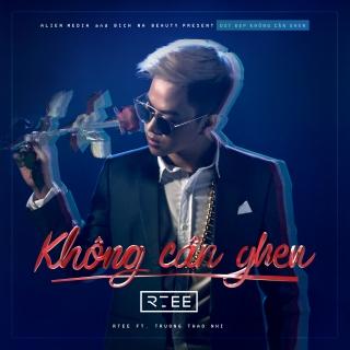 Không Cần Ghen (Single) - Trương Thảo Nhi, R.Tee