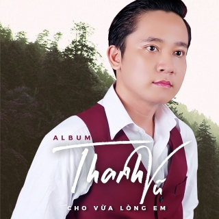 Cho Vừa Lòng Em - Thanh Vũ