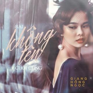 Bài Không Tên Cuối Cùng (Single) - Giang Hồng Ngọc
