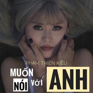 Muốn Nói Với Anh (Single) - Phạm Thiên Kiều