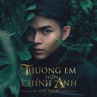 Thương Em Hơn Chính Anh (Single) - Jun Phạm