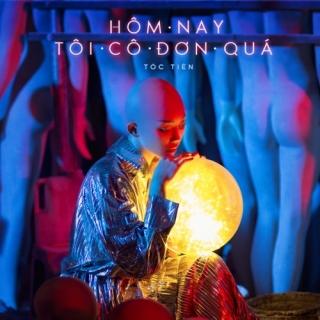 Hôm Nay Tôi Cô Đơn Quá (Single) - Tóc Tiên, Rhymastic