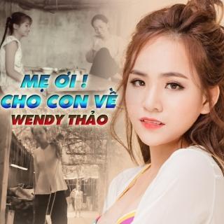 Mẹ Ơi Cho Con Về (Single) - Wendy Thảo