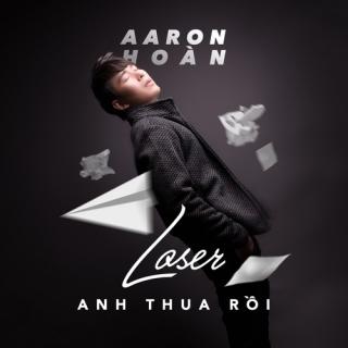 Anh Thua Rồi (Loser) (Single) - Aaron Hoàn