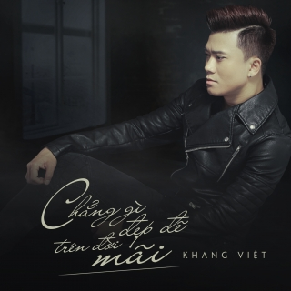 Chẳng Gì Đẹp Đẽ Trên Đời Mãi (Single) - Khang Việt