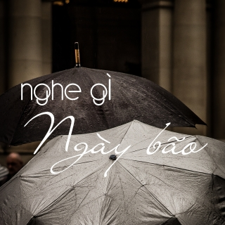 Nghe Gì Ngày Bão - Various  Artists