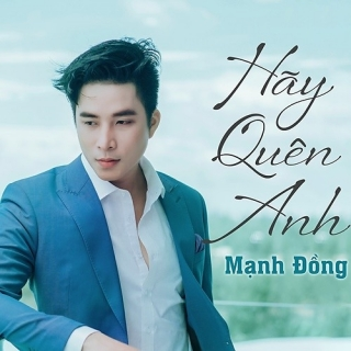 Hãy Quên Anh (Single) - Mạnh Đồng