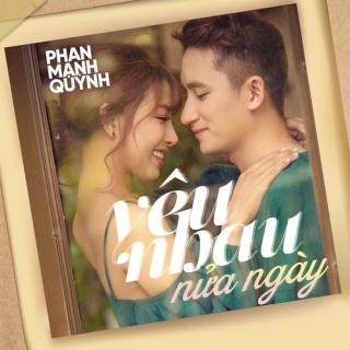 Yêu Nhau Nửa Ngày (Single) - Phan Mạnh Quỳnh
