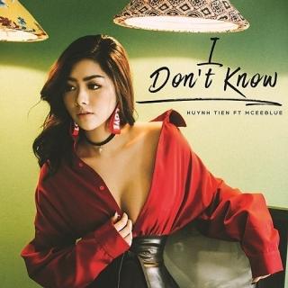 I Don't Know (Single) - Huỳnh Tiên, Mceeblue