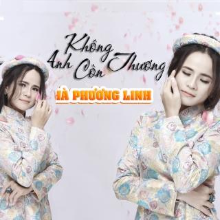 Anh Không Còn Thương (Single) - Hà Phương Linh