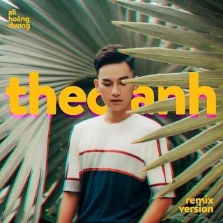 Theo Anh (EDM Version) (Single) - Ali Hoàng Dương