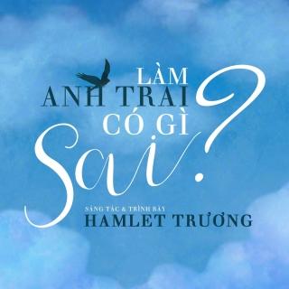 Làm Anh Trai Có Gì Sai (Single) - Hamlet Trương