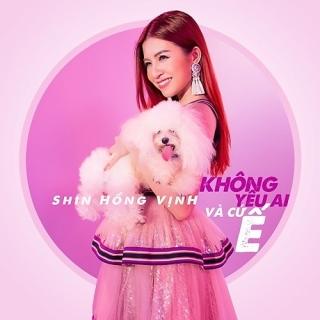 Không Yêu Ai Và Cứ Ế (Single) - Shin Hồng Vịnh