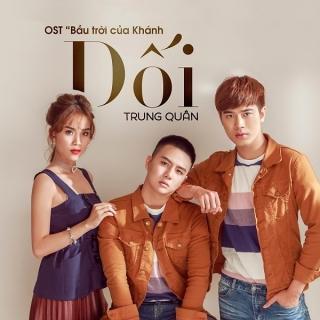 Dối (Bầu Trời Của Khánh OST) (Single) - Trung Quân Idol