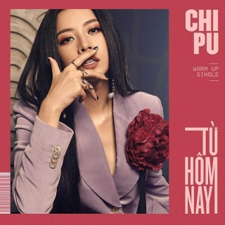 Từ Hôm Nay (Feel Like Ooh) (Single) - Chi Pu