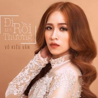 Đi Rồi Mới Thương (Single) - Võ Kiều Vân