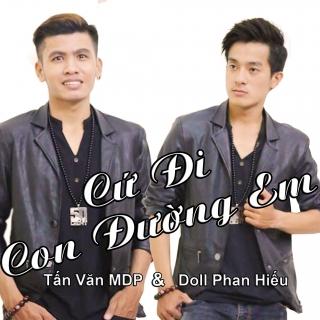 Cứ Đi Con Đường Em (Single) - Tấn Văn MDP, Doll Phan Hiếu