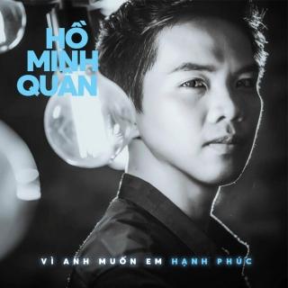 Vì Anh Muốn Em Hạnh Phúc (Single) - Hồ Minh Quân