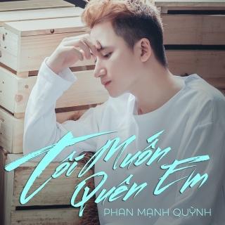Tôi Muốn Quên Em (Single) - Phan Mạnh Quỳnh